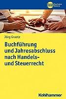 Buchfuhrung Und Jahresabschluss Nach Handels Und Steuerrecht: Geschaftsprozessorientierte Grundlagen Und Praktische Arbeitsschritte (Bwl Bachelor Basics)