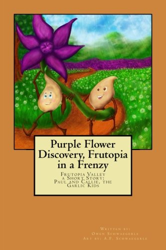 Purple Flower Discovery, Frutopia in a Frenzy: Paul and Callie the Garlic Kids: Volume 2 (Frutopia Valley a Short Story)