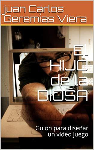 El HIJO de la DIOSA: Guion para diseñar   un video juego (novela)