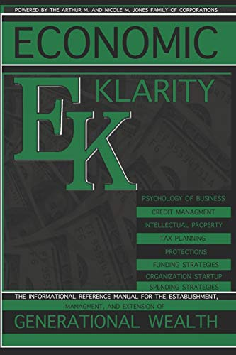 Compare Textbook Prices for Economic Klarity: THE INFORMATIONAL REFERENCE MANUAL FOR THE ESTABLISHMENT, MANAGMENT, AND EXTENSION OF GENERATIONAL WEALTH  ISBN 9781097466221 by Jones, Arthur M,Jones, Nicole M,Miller, Enecia,Jones, Sterling D.,Wright, Keaundra S