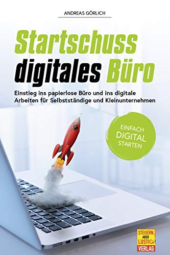 Startschuss digitales Büro: Einstieg ins papierlose Büro und ins digitale Arbeiten für Selbstständige und Kleinunternehmen (German Edition)