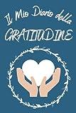 Diario della Gratitudine: Diario di 365 Giorni per Coltivare la Gratitudine e vivere una Vita piena di Felicità, Gioia e Amore!