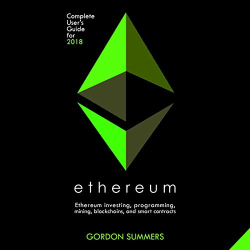 Ethereum: Ethereum Investing, Programming, Mining, Blockchains, and Smart Contracts Audiobook By Gordon Summers cover art