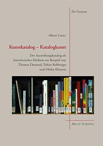 Kunstkatalog - Katalogkunst: Der Ausstellungskatalog als künstlerisches Medium am Beispiel von Thomas Demand, Tobias Rehberger und Olafur Eliasson (Ars et Scientia 9)