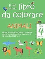 Il mio primo libro da colorare ANIMALI — Da 4 anni in poi — Album da  disegno per bambini e bambine con 50 meravigliosi animali da colorare,  libro da scarabocchiare: Grandi motivi con animali — Per bambini che vogliono imparare a disegnare