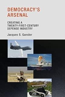 Democracy's Arsenal: Creating a Twenty-First-Century Defense Industry (The MIT Press)