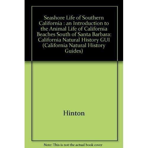 Seashore Life of Southern California: An Introduction to the Animal Life of California Beaches South of Santa Barbara (California Natural History Guides)