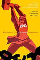 The Fate of the Bolshevik Revolution: Illiberal Liberation, 1917-41 (Library of Modern Russia)