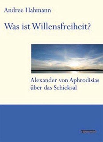 Was ist Willensfreiheit?: Alexander von Aphrodisias über das Schicksal