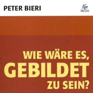Wie wäre es gebildet zu sein?                   Autor:                                                                                                                                 Peter Bieri                               Sprecher:                                                                                                                                 Peter Bieri                      Spieldauer: 36 Min.     37 Bewertungen     Gesamt 4,6