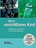 Mein unsichtbares Kind - Begleitbuch für Frauen, Angehörige und Fachpersonen vor und nach einem Schwangerschaftsabbruch - Heike Wolter