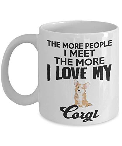 The More People I Meet, The More I Love My Corgi - Taza de café de cerámica con texto en inglés 'The More People I Meet, The More I Love My Corgi' (11 onzas)