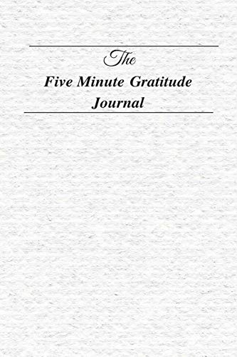 The Five Minute Gratitude Journal: The New Five Minute Gratitude Journal ( Journal 5 Minutes to Develop Gratitude, Mindfulness and Productivity) by MB Journals