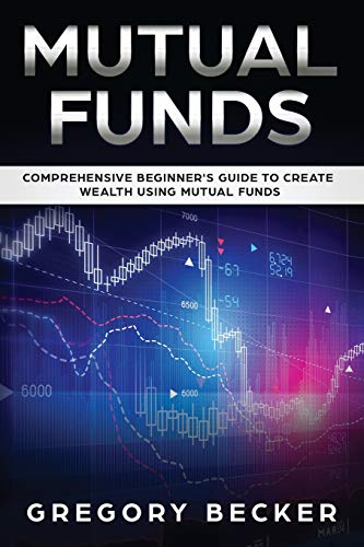 Mutual Funds: Comprehensive Beginner's Guide to create Wealth using Mutual Funds