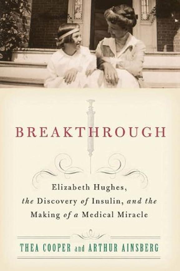 ハプニング薬理学入札Breakthrough: Elizabeth Hughes, the Discovery of Insulin, and the Making of a Medical Miracle (English Edition)