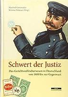Schwert der Justiz: Das Gerichtsvollzieherwesen in Deutschland von 1800 bis zur Gegenwart