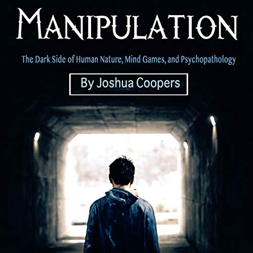 Manipulation: The Dark Side of Human Nature, Mind Games, and Psychopathology cover art