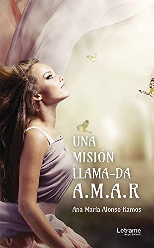 Una misión llama-da A.M.A.R de Ana María Alonso Ramos