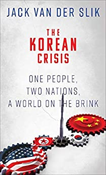 [Jack Van DerSlik]のThe Korean Crisis: One People, Two Nations, a World on the Brink (English Edition)
