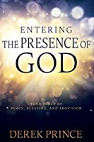 Entering the Presence of God: Your Place of Peace, Blessing, and Provision