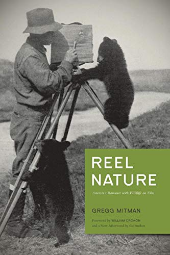 Reel Nature: America's Romance with Wildlife on Film by Gregg Mitman