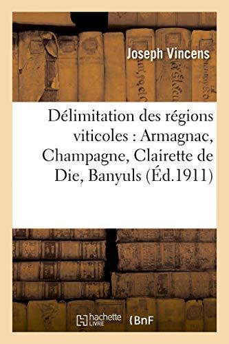 Vincens-J: D�limitation Des Rï¿&#: Armagnac, Champagne, Clairette de Die, Banyuls (Savoirs Et Traditions)