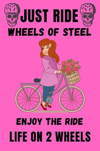 JUST RIDE WHEELS OF STEEL ENJOY THE RIDE LIFE ON 2 WHEELS: A Cycling Notes Journal for Tracking Each Bike Ride.