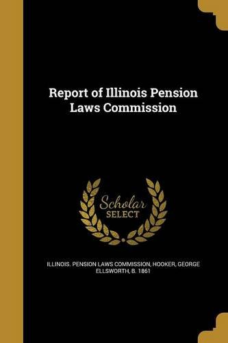Compare Textbook Prices for Report of Illinois Pension Laws Commission  ISBN 9781362927389 by Illinois Pension Laws Commission,Hooker, George Ellsworth B 1861