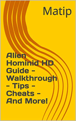 Alien Hominid HD Guide - Walkthrough - Tips - Cheats - And More! (English Edition)