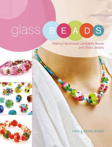 Making Handmade Lampwork Beads & Glass Jewelry: The Complete Guide to Making Handmade Lampwork Beads and Glass Jewellery