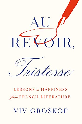 Au Revoir, Tristesse: Lessons in Happiness from French Literature