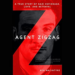 Agent Zigzag     A True Story of Nazi Espionage, Love, and Betrayal              By:                                                                                                                                 Ben MacIntyre                               Narrated by:                                                                                                                                 John Lee                      Length: 10 hrs and 53 mins     1,035 ratings     Overall 4.5