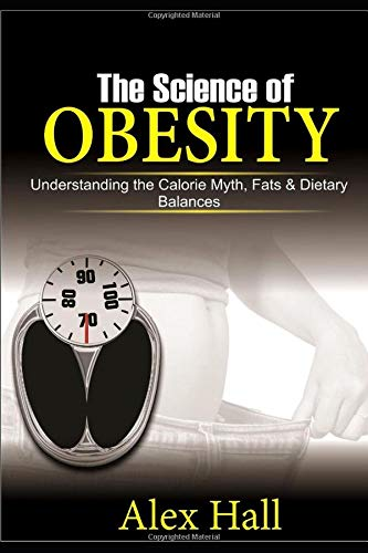 The Science of Obesity: Understanding the Calorie Myth, Fats & Dietary Balances