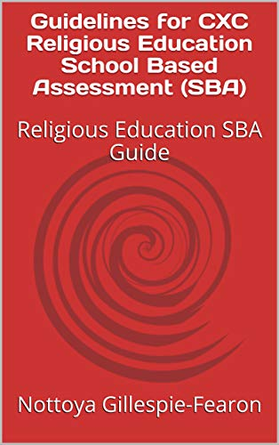 Guidelines for CXC Religious Education School Based Assessment (SBA): Religious Education SBA Guide (English Edition)