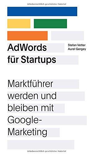 AdWords für Startups: Marktführer werden und bleiben mit Google-Marketing