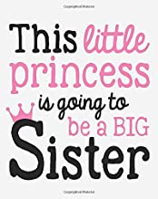 This little princess is going to be a BIG Sister: Pregnancy Journal, Bump to Birthday 40ish Weeks of Pregnancy, A Nine-month Journal for For a pregnant and his/her Growing Belly (My Pregnancy Journal)