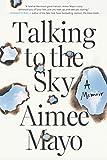 Talking to the Sky: A Memoir