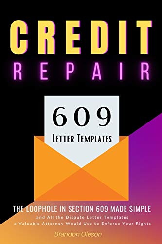 CREDIT REPAIR: The Loophole in Section 609 Made Simple and All the Dispute Letter Templates a Valuable Attorney Would Use to Enforce Your Rights (CREDIT SECRETS)