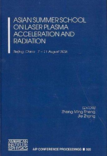 Asian Summer School on Laser Plasma Acceleration and Radiation (AIP Conference Proceedings / Accelerators, Beams, and Instrumentations, Band 920)