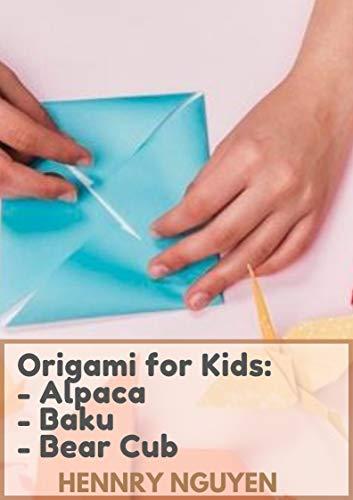 Origami for Kids: - Alpaca - Baku - Bear Cub (English Edition)