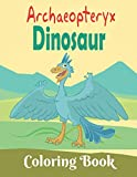 Archaeopteryx Dinosaur Coloring Book: Realistic Dinosaur Designs Coloring Book