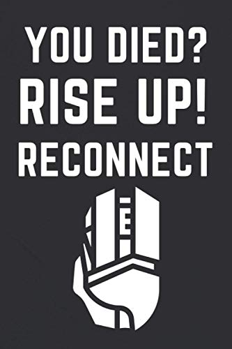 You Died? Rise Up! Reconnect.: Gaming notebook for gamers, gaming pro streamer stream kids and womans gamer gift