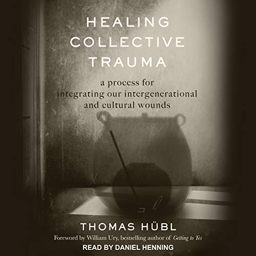Healing Collective Trauma Audiobook By Thomas Hübl,                                                                                        Julie Jordan Avritt,                                                                                        William Ury - foreword cover art