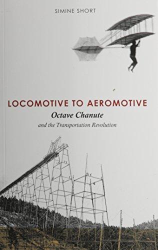 Locomotive to Aeromotive: Octave Chanute and the Transportation Revolution