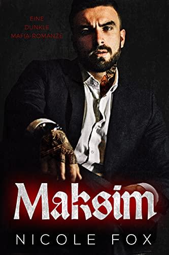 Maksim: Eine dunkle Mafia-Romanze (Akimov Bratva) (Die Erben des Bratva-Imperiums 2)