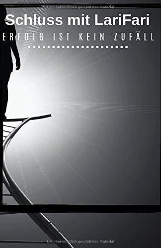 Schluss mit LariFari Erfolg ist kein Zufäll: Ein erfolgsjournal, erfolgsgeheimnis persönlichkeit und erfolgsgarantie Ratgeber für Strategisches Management und persönlichkeitsentwicklung