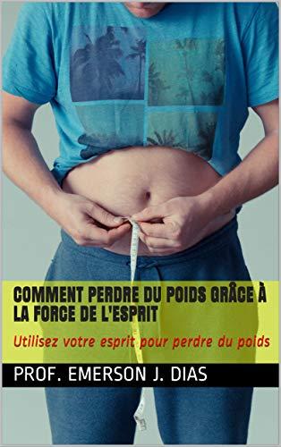 Couverture du livre Comment perdre du poids grâce à la force de l'esprit: Utilisez votre esprit pour perdre du poids