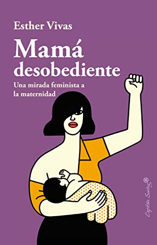 Mamá desobediente: Una mirada feminista a la maternidad (ENSAYO)