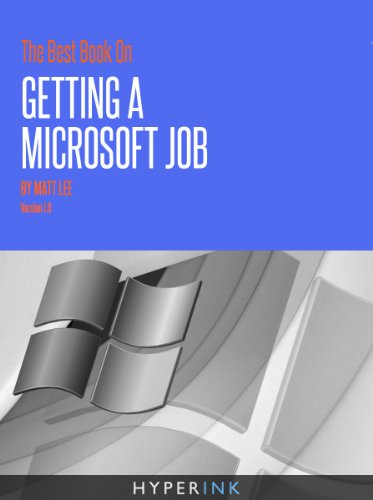 The 2012 Best Book On Getting A Microsoft Job (A Former Developer & Program Manager Tells-All) - EXPANDED and UPDATED version!