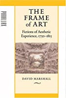 The Frame of Art: Fictions of Aesthetic Experience, 1750?1815 (Parallax: Re-visions of Culture and Society) by David Marshall(2005-10-19)